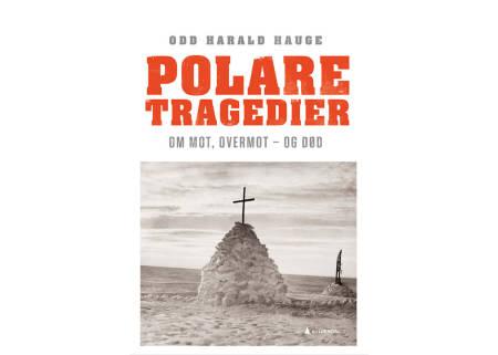 POLARE TRAGEDIER: Boka er skrevet av Odd Harald Hauge, som tidligere har gitt ut bøker som Storebjørn (2019), Everest (2018) og Den vidunderlige følelsen av frykt (2011).
